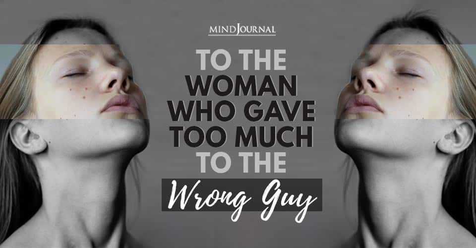 To Woman Who Gave Too Much To The Wrong Guy
