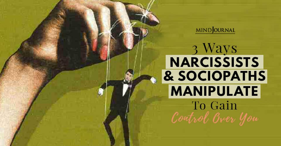 Ways Narcissists and Sociopaths Manipulate Gain Control Over You