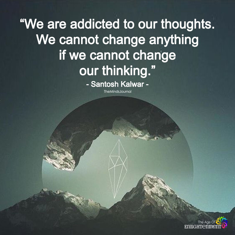 We Are Addicted To Our Thoughts