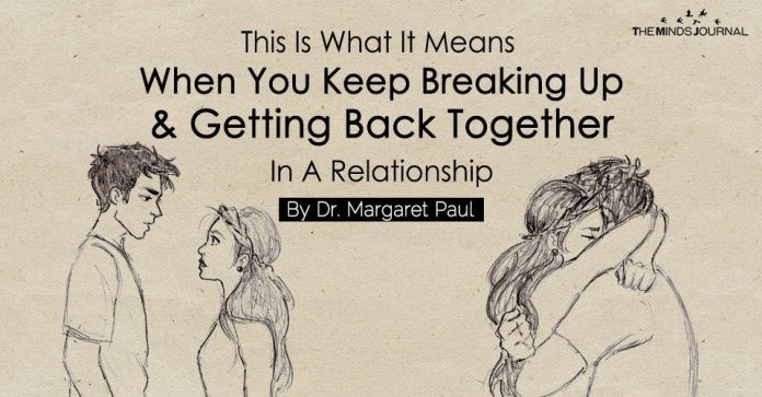 What It Means When You Keep Breaking Up And Getting Back Together