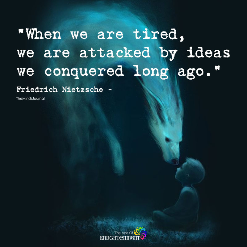 When We Are Tired