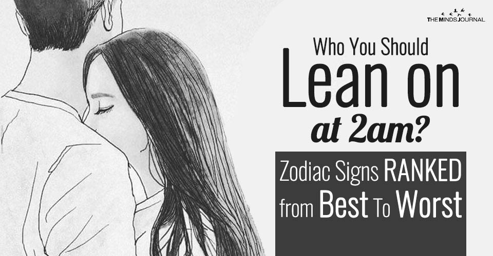 Who You Should Lean on at 2am? Zodiac Signs RANKED from Best To Worst