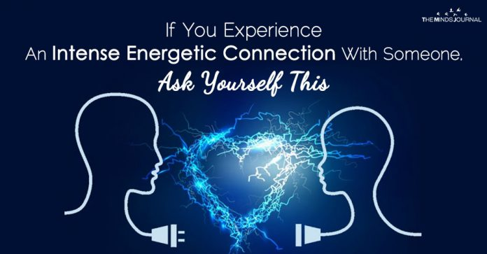 If You Experience An Intense Energetic Connection With Someone, Ask Yourself This