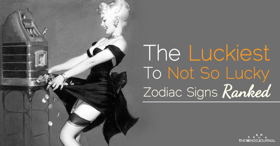 Zodiac Signs Ranked From The Luckiest To Not So Lucky