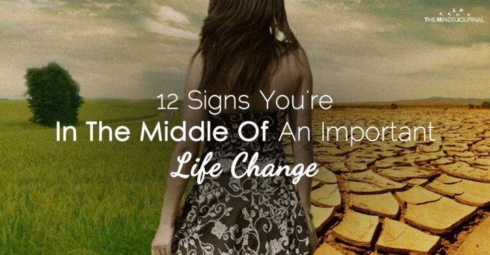 12 Signs You're In The Middle Of An Important Life Change