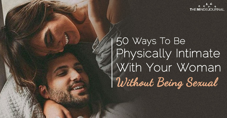 50 Ways To Be Physically Intimate With Your Woman Without Being Sexual