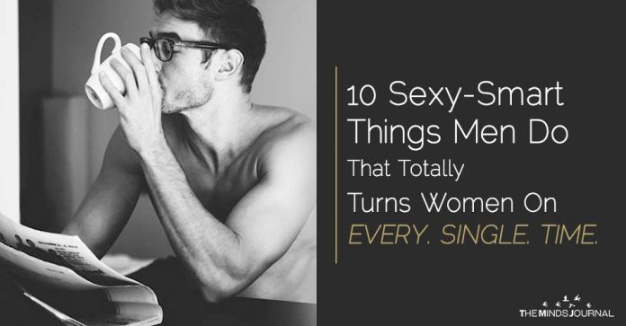 10 Sexy-Smart Things Men Do That Totally Turns Women On EVERY. SINGLE. TIME.