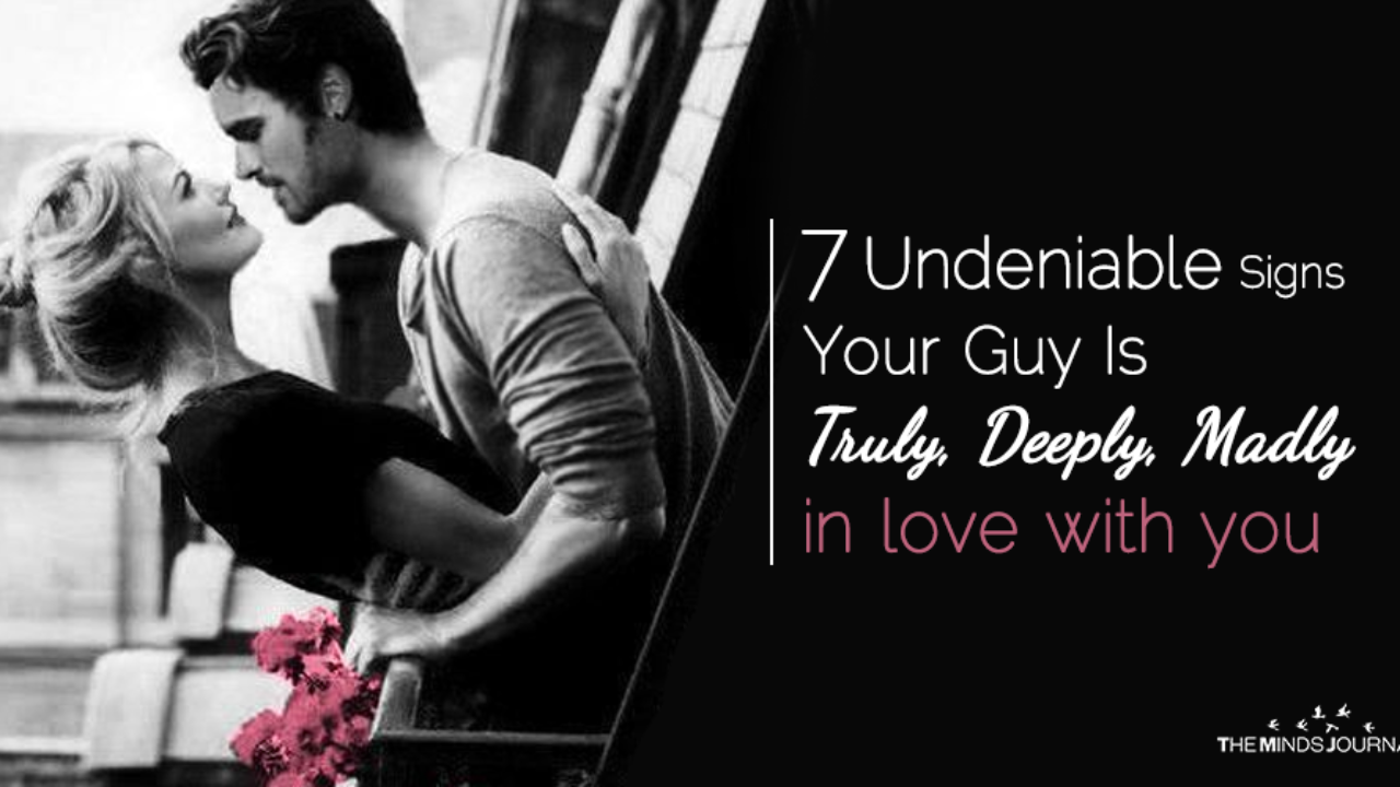 7 Undeniable Signs Your Guy Is Truly Deeply Madly In Love With You