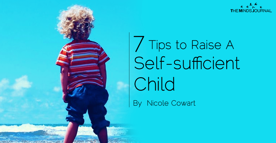 7 Tips to Raise A Self-sufficient Child