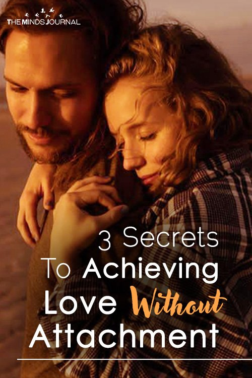 3 Secrets To Achieving Love Without Attachment
