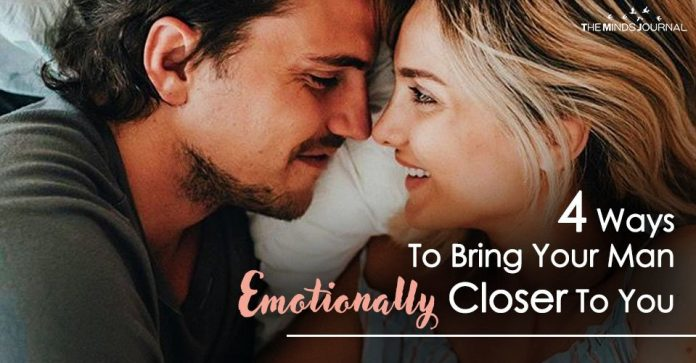 4 Ways To Bring Your Man Emotionally Closer To You