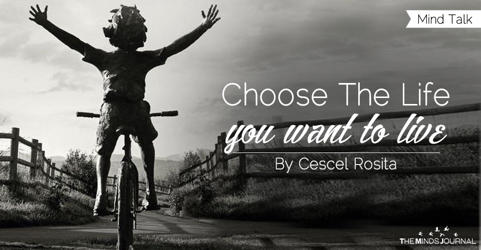 Choose The Life You Want To Live