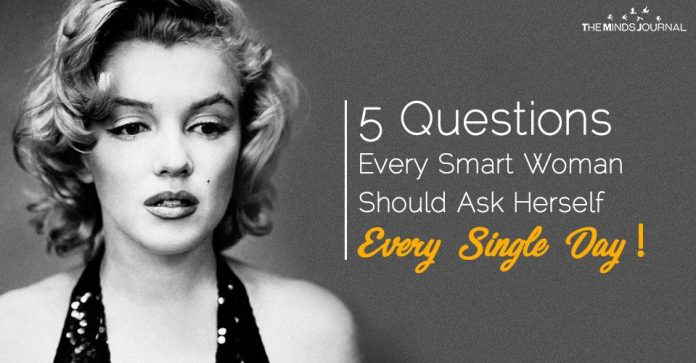 5 Questions Every Smart Woman Should Ask Herself. Every Single Day!