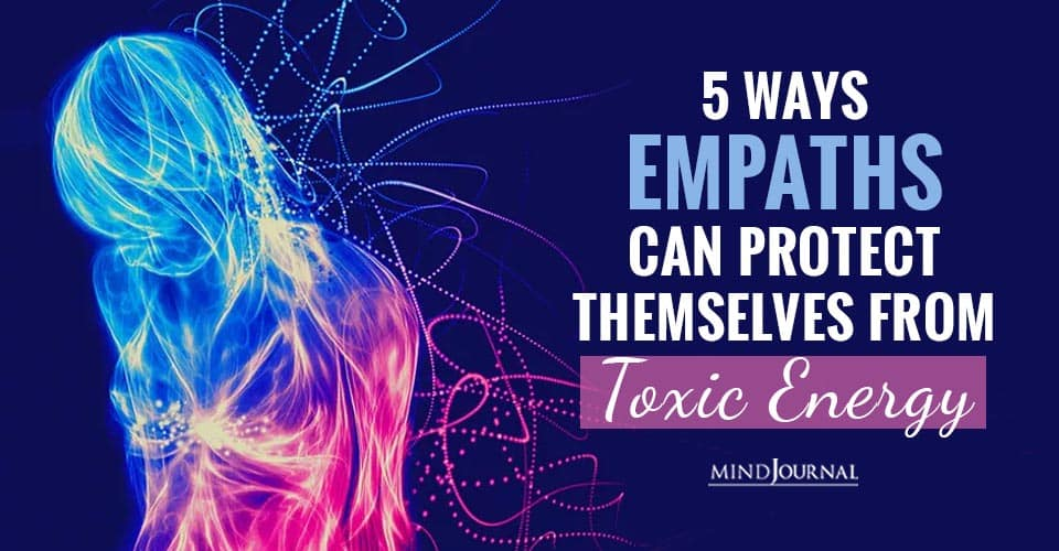 Ways Empaths Can Protect Themselves from Toxic Energy