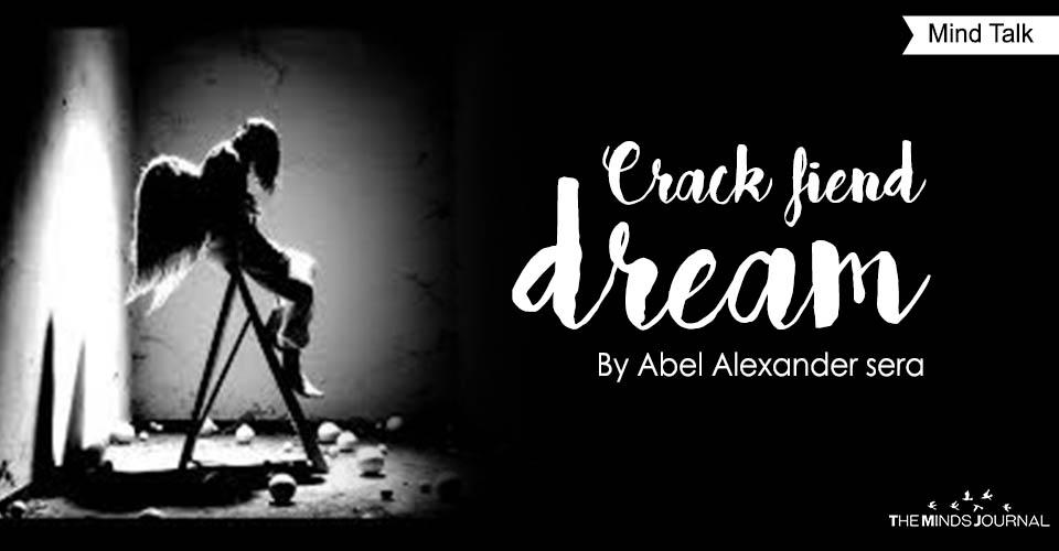 Crack fiend dream