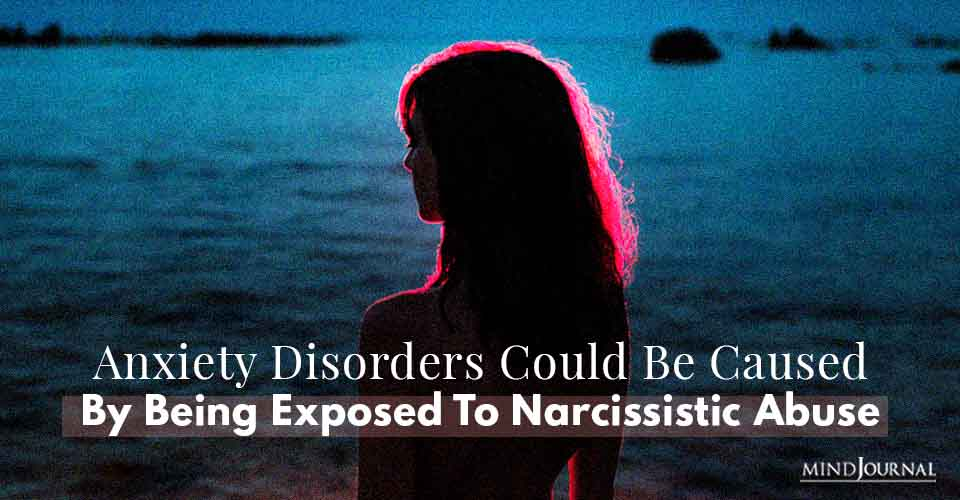 Anxiety Disorders Caused By Being Exposed To Narcissistic Abuse