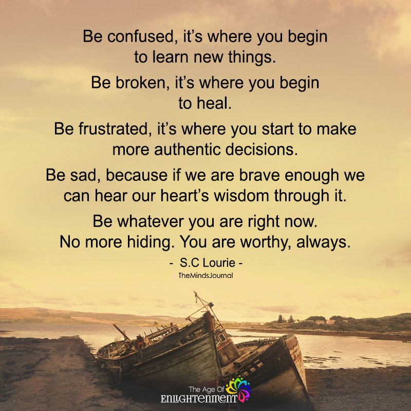 Be Confused, It's Where You Begin To Learn New Things