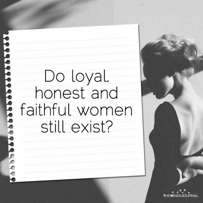 Do Loyal, Honest And Faithful Women Still Exist