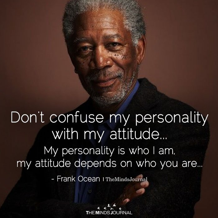 Don't Confuse My Personality With My Attitude