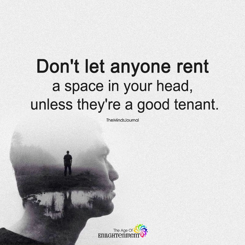 Don't Let Anyone Rent A Space In Your Head