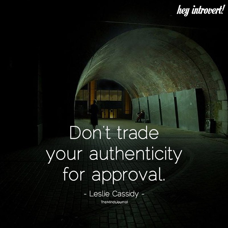 Don't Trade You Authenticity For Approval
