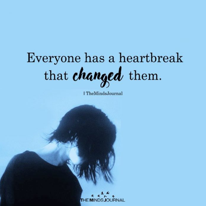 Everyone has a heartbreak that changed them.