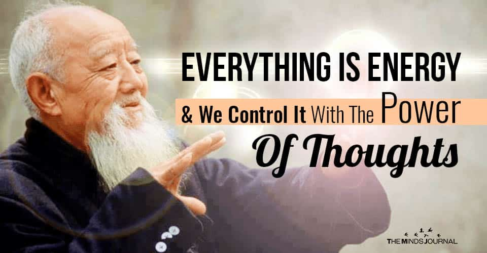 Everything Is Energy We Control It With The Power Thoughts