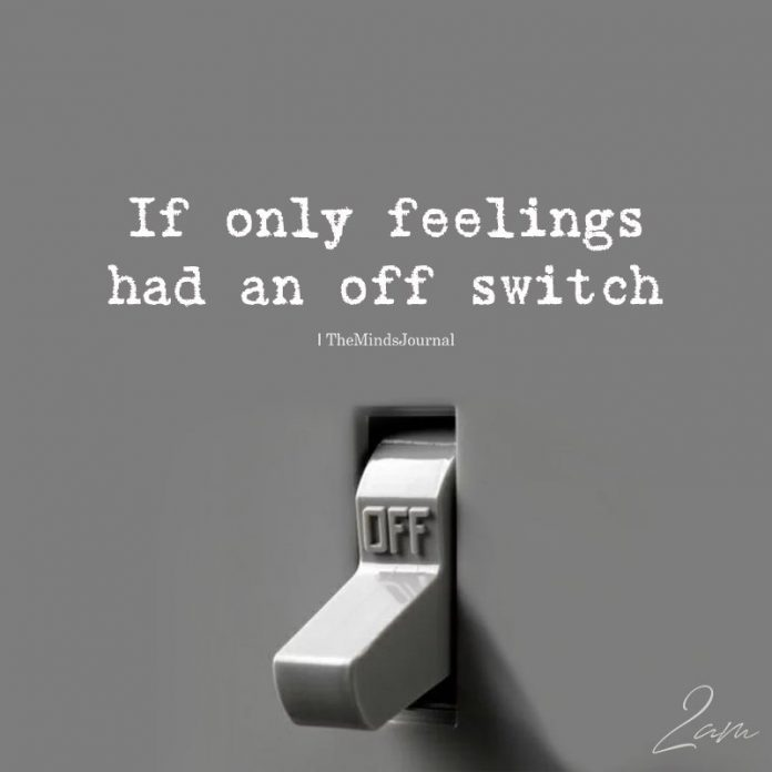 If Only Feelings Had An Off Switch