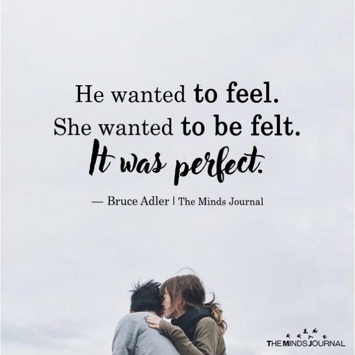 He Wanted To Feel