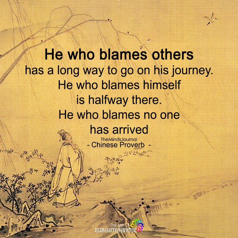 He Who Blames Others Has A Long Way To Go On His Journey