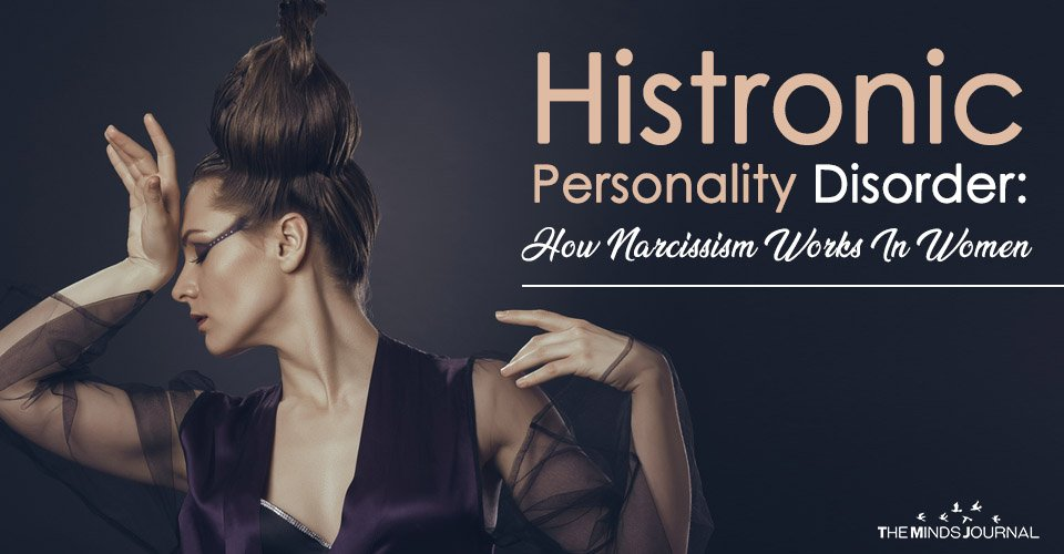 Histronic Personality Disorder How Narcissism Works In Women