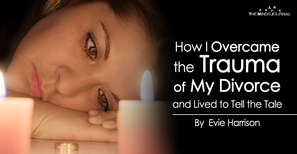 How I Overcame the Trauma of My Divorce and Lived to Tell the Tale