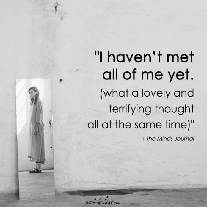 I Haven't Met All Of Me Yet