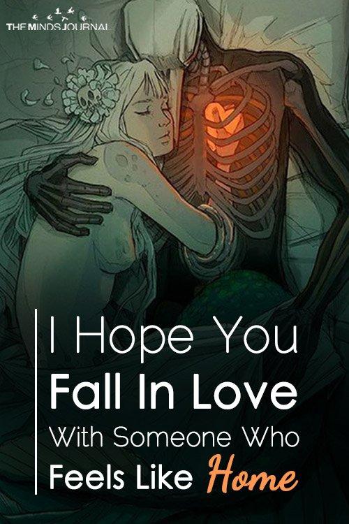 I Hope You Fall In Love With Someone Who Feels Like Home