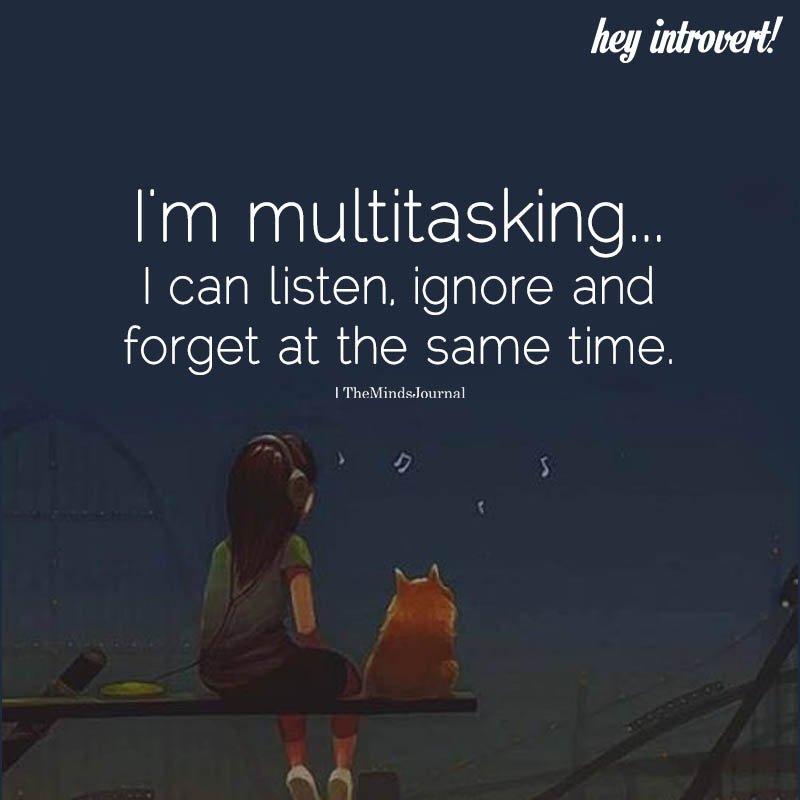 I'm Multitasking…I Can Listen