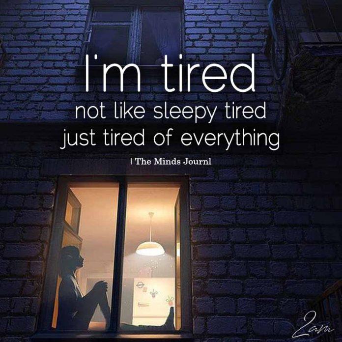 I'm Tired Not Like Sleepy Tired