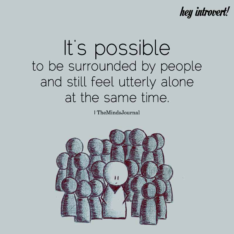 It's Possible To Be Surrounded By People