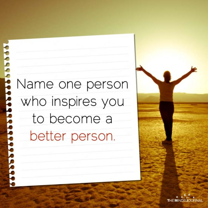 Name One Person Who Inspires To Become A Better Person