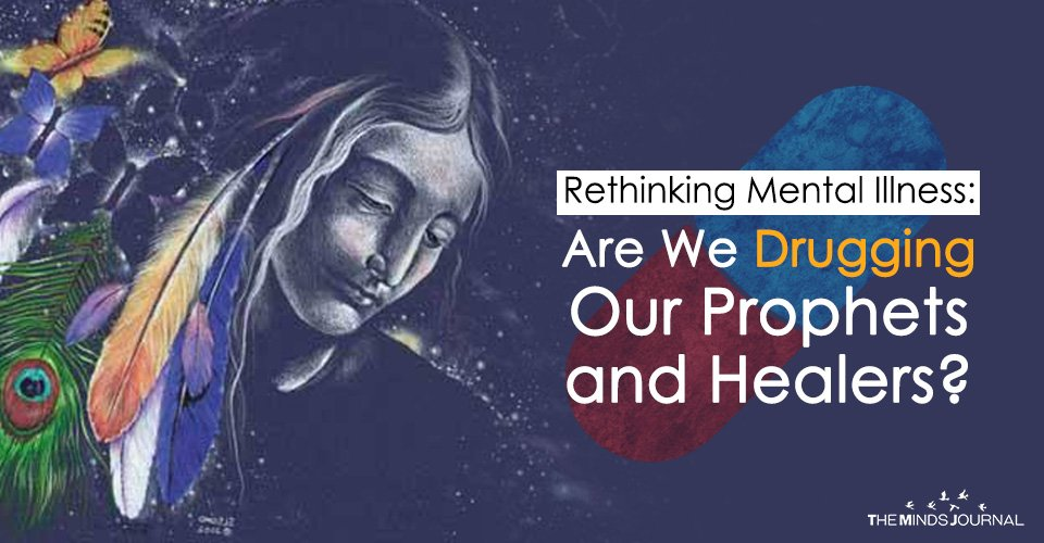 Rethinking Mental Illness: Are We Drugging Our Prophets and Healers?