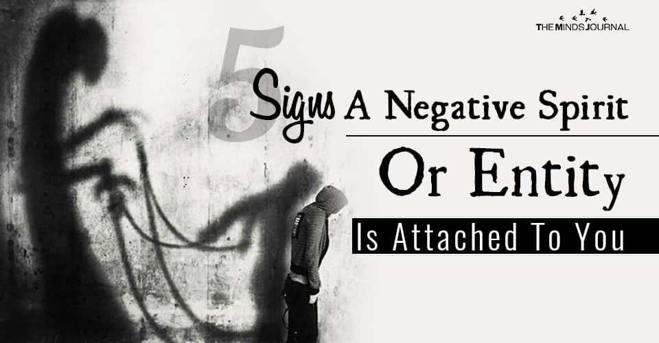 5 Signs A Negative Spirit Or Entity Is Attached To You