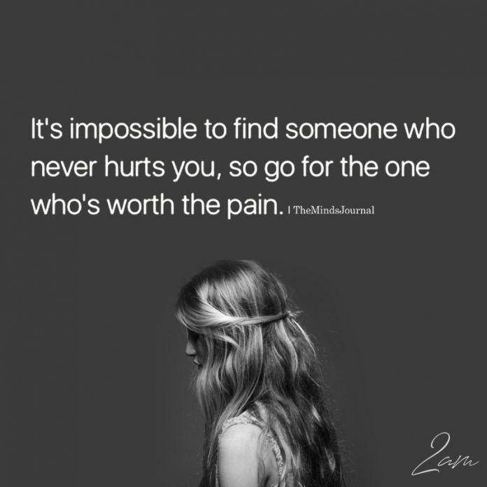 It's Impossible To Find Someone Who Never Hurts You