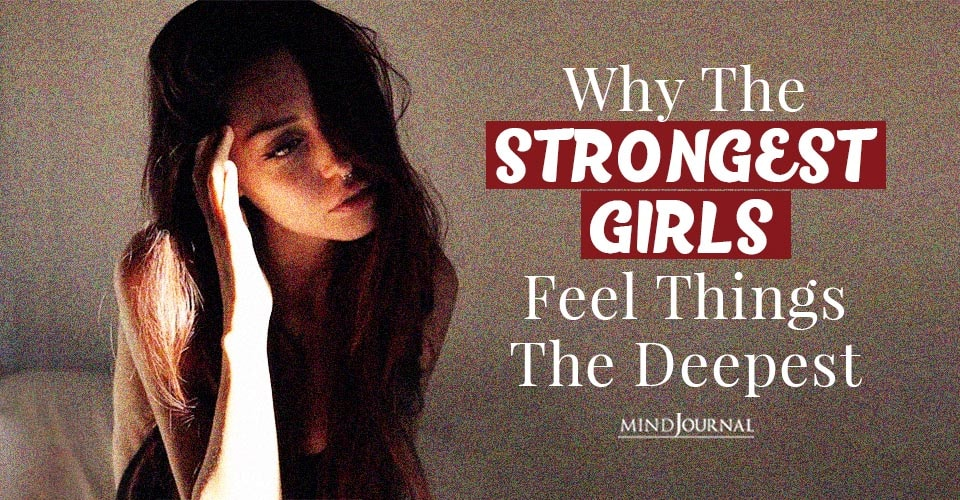 Strongest Girls Feel Things Deepest