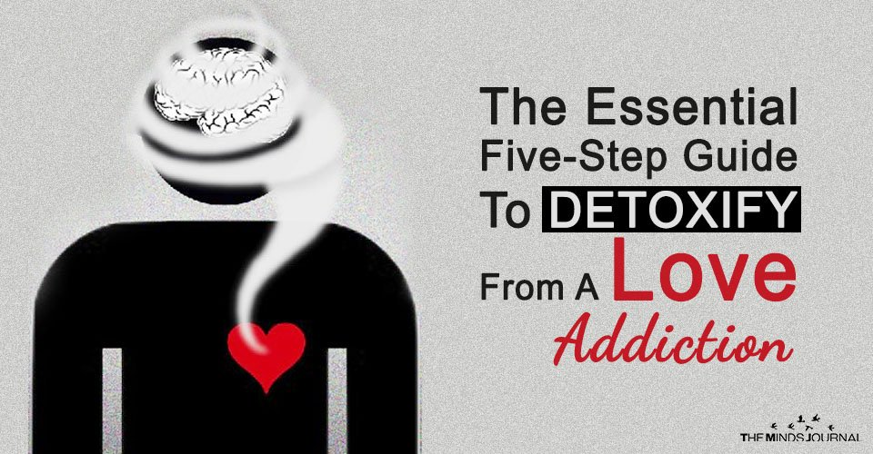 The Essential Five-Step Guide To Detoxify From A Love Addiction
