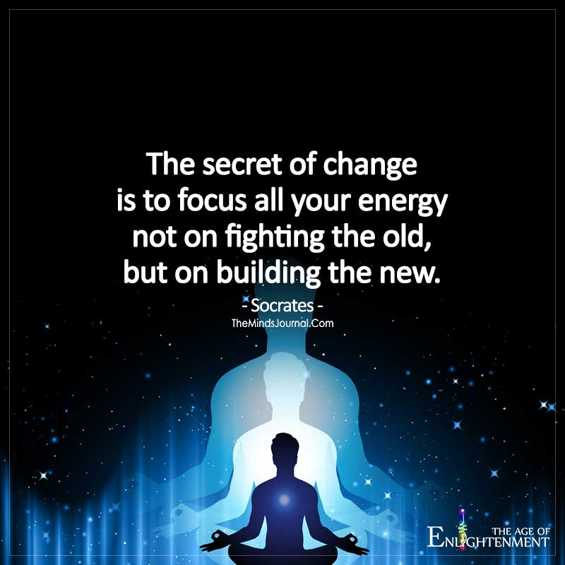 The Secret Of Change Is To Focus All Your Energy