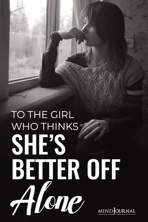 To Girl Thinks Shes Better Off Alone pin