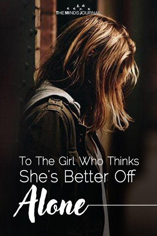To The Girl Who Thinks She's Better Off Alone