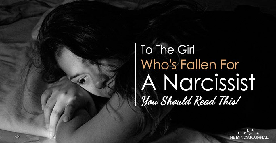 To The Girl Whos Fallen For A Narcissist You Should Read This