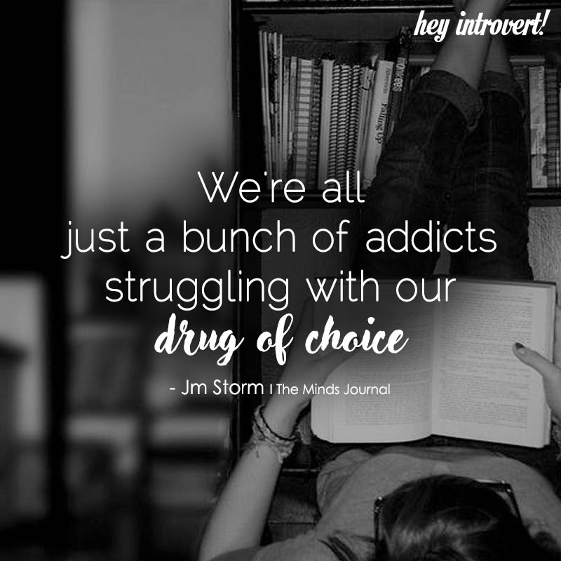 We Are All Just A Bunch Of Addicts