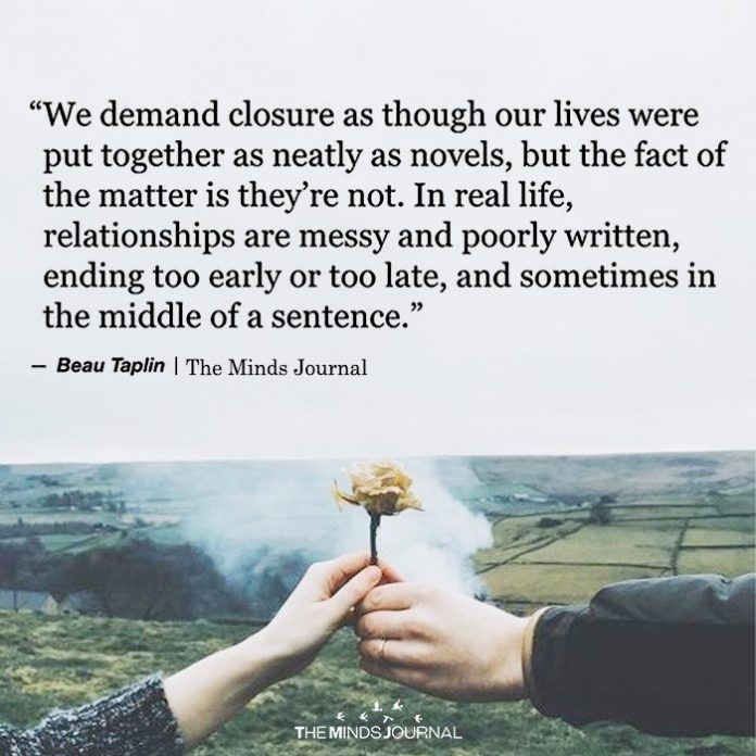 We Demand Closure As Though Our Lives Were Put Together As Neatly As Novels