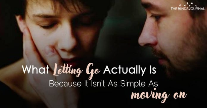 What Letting Go Actually Is Because It Isn't As Simple As Moving On